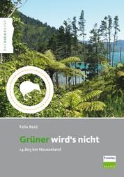 Grüner wird's nicht - 14.803 km Neuseeland
