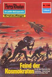 """Perry Rhodan 1185: Feind der Kosmokraten - Perry Rhodan-Zyklus """"Die endlose Armada"""""""