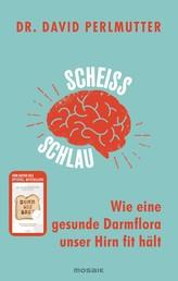 Scheißschlau - Wie eine gesunde Darmflora unser Hirn fit hält