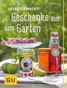 Maria Gilg: Selbstgemacht! Geschenke aus dem Garten ★★★★