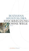 Bozhana Apostolowa: Kreuzung ohne Wege