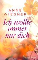 Anne Wiegner: Ich wollte immer nur dich ★★★★