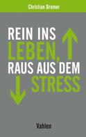 Christian Bremer: Rein ins Leben, raus aus dem Stress