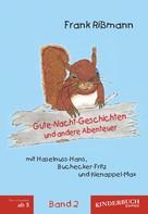 Frank Rißmann: Gute-Nacht-Geschichten und andere Abenteuer mit Haselnuss-Hans, Buchecker-Fritz und Kienappel-Max (BAND 2) ★★★★★