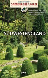 Gartenreiseführer Südwestengland - Mit allen Infos und Tipps zu den schönsten Gärten und ihrer Umgebung