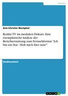 """Ann-Christin Westphal: Reality-TV im medialen Diskurs. Eine exemplarische Analyse der Berichterstattung zum Fernsehformat """"Ich bin ein Star - Holt mich hier raus!"""""""