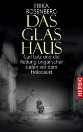 Das Glashaus - Carl Lutz und die Rettung ungarischer Juden vor dem Holocaust