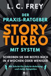 Story Turbo: Der Praxis-Ratgeber mit System: Schreiben Sie Ihr bestes Buch in 4 Wochen oder weniger! - Mit Schritt-für-Schritt-Anleitung und vielen Beispielen