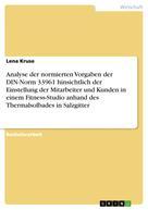 Lena Kruse: Analyse der normierten Vorgaben der DIN-Norm 33961 hinsichtlich der Einstellung der Mitarbeiter und Kunden in einem Fitness-Studio anhand des Thermalsolbades in Salzgitter