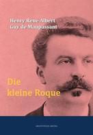 Henry René Albert Guy de Maupassant: Die kleine Roque