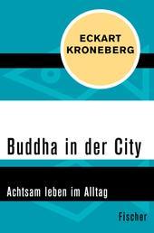 Buddha in der City - Achtsam leben im Alltag