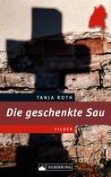 Tanja Roth: Die geschenkte Sau. Ein Filder-Krimi