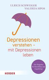 Depressionen verstehen – mit Depressionen leben - Der Ratgeber für Betroffene und Angehörige