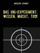 Marlene Schmidt: Das Uni-Experiment: Wissen, Macht, Tod!