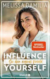 Influence yourself! - Sei dein eigenes Vorbild (Die beliebte Influencerin über Selbstvertrauen und Selbstliebe)