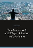 Bettina Heer: Einmal um die Welt in 199 Tagen, 5 Stunden und 34 Minuten
