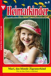 Heimatkinder 9 – Heimatroman - Mari, das blonde Zigeunerkind