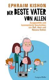 Der beste Vater von allen - Ausgewählte und kommentierte Geschichten von Rafi, Amir und Renana Kishon