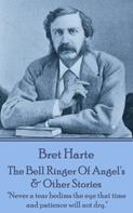 Bret Harte: The Bell Ringer Of Angel's & Other Stories