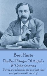 """The Bell Ringer Of Angel's & Other Stories - """"Never a tear bedims the eye that time and patience will not dry."""""""