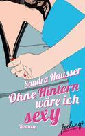Sandra Hausser: Ohne Hintern wäre ich sexy ★★★★