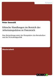 Ethische Handlungen im Bereich der Arbeitsinspektion in Österreich - Eine Betrachtung unter der Perspektive des Berufsethos und der Verwaltungsethik