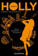 Anna Friedrich: Holly. Eine Hochzeit in Schwarz