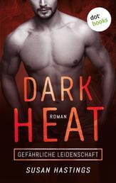 Dark Heat - Gefährliche Leidenschaft - Roman