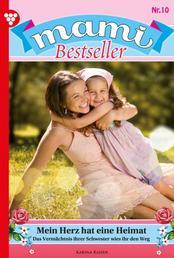 Mami Bestseller 10 – Familienroman - Mein Herz hat eine Heimat