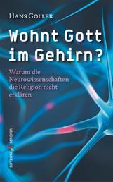Wohnt Gott im Gehirn? - Warum die Neurowissenschaften die Religion nicht erklären