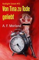 A. F. Morland: Von Tina zu Tode geliebt