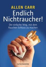 Endlich Nichtraucher! - Der einfache Weg, mit dem Rauchen Schluss zu machen - aktualisierte und überarbeitete Ausgabe
