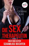 Catherine Blake: Die Sex-Therapeutin: Über 1000 Seiten schamlose Beichten (Erotik ab 18 - unzensiert!)