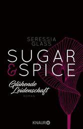 Sugar & Spice - Glühende Leidenschaft - Roman