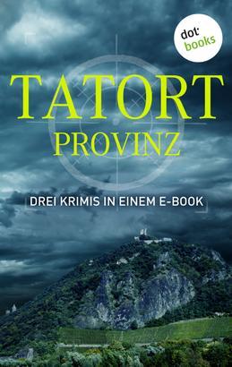 Tatort: Provinz - Drei Krimis in einem E-Book