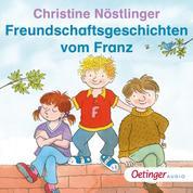Freundschaftsgeschichten vom Franz - Ungekürzte Lesung