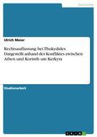 Ulrich Meier: Rechtsauffassung bei Thukydides. Dargestellt anhand des Konfliktes zwischen Athen und Korinth um Kerkyra