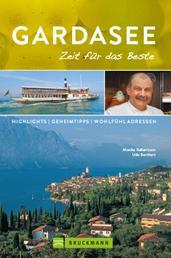 Bruckmann Reiseführer Gardasee: Zeit für das Beste - Highlights, Geheimtipps, Wohlfühladressen