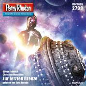 """Perry Rhodan 2799: Zur letzten Grenze - Perry Rhodan-Zyklus """"Das Atopische Tribunal"""""""