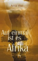 Anne Wall: Auf einmal ist es Afrika ★★★★★