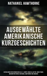 Ausgewählte amerikanische Kurzgeschichten - Erzählungen von Herman Melville, O. Henry, Edgar Allan Poe, Mark Twain, Washington Irving, Nathaniel Hawthorne und anderen