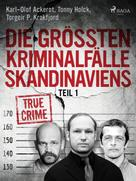 Karl-Olof Ackerot: Die größten Kriminalfälle Skandinaviens - Teil 1