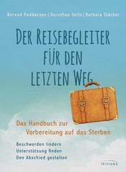Der Reisebegleiter für den letzten Weg - Das Handbuch zur Vorbereitung auf das Sterben