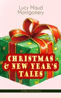 Lucy Maud Montgomery: CHRISTMAS & NEW YEAR'S TALES (Holiday Classics Series)