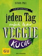 Stevan Paul: Die Am-liebsten-jeden-Tag-einfach-lecker-Veggie-Küche ★★