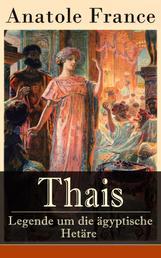 Thais - Legende um die ägyptische Hetäre - Heilige Thaisis (Historisher Roman)