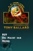 A. F. Morland: Die Nacht der Mumie: Tony Ballard 69