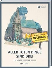 Aller toten Dinge sind drei - Landfrauenkrimi - Elsa van Graaf in Uplengen