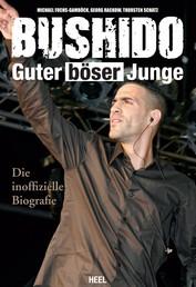 Bushido - Guter böser Junge - Die inoffizielle Biografie