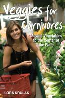 Lora Krulak: Veggies for Carnivores